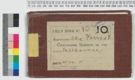 Alex Forrest Field Book No 10. Containing surveys in the district Melbourne