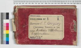 F.T. Gregory Field Book No. 1